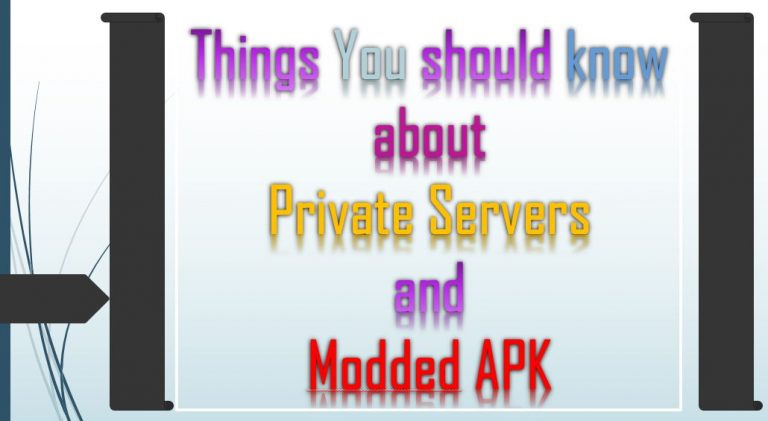 Things You should know about Private Servers and Modded APK